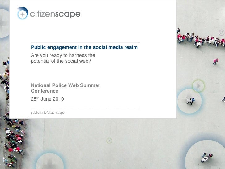Public engagement in the social media realm Are you ready to harness the potential of the social web?    National Police W...