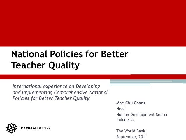 National Policies for BetterTeacher QualityInternational experience on Developingand Implementing Comprehensive NationalPo...