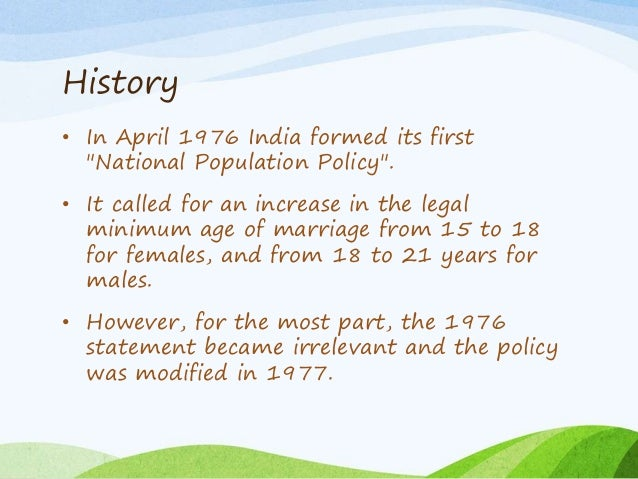 """History • In April 1976 India formed its first """"National Population Policy"""". • It called for an increase in the legal mini..."""