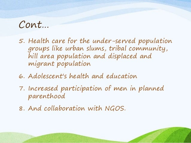 Cont… 5. Health care for the under-served population groups like urban slums, tribal community, hill area population and d...