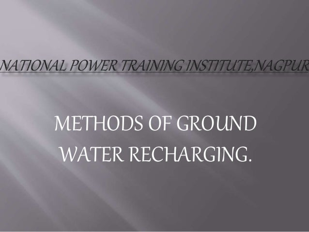 METHODS OF GROUND WATER RECHARGING.