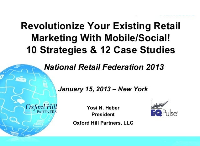 Revolutionize Your Existing Retail  Marketing With Mobile/Social! 10 Strategies & 12 Case Studies    National Retail Feder...