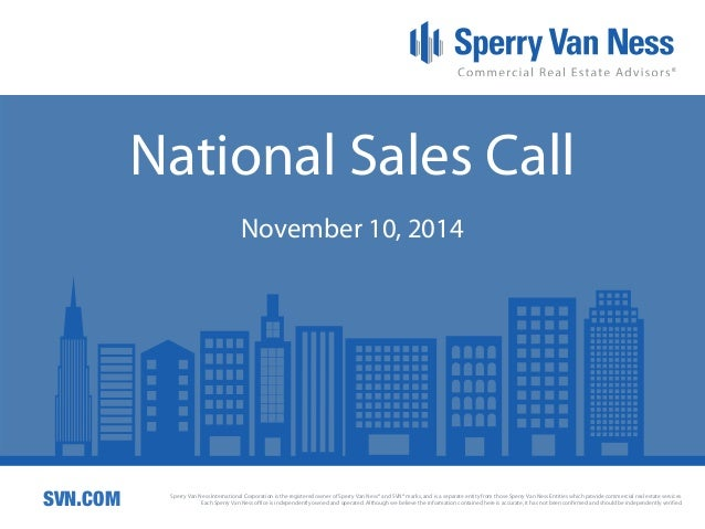 National Sales Call  November 10, 2014  SVN.COM  Sperry Van Ness International Corporation is the registered owner of Sper...