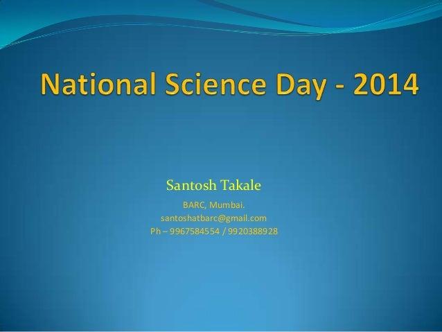 Santosh Takale BARC, Mumbai. santoshatbarc@gmail.com Ph – 9967584554 / 9920388928