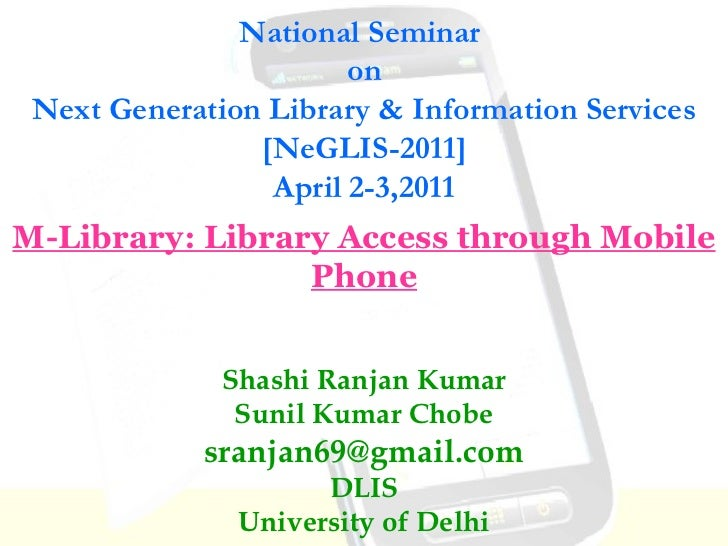 National Seminar  on Next Generation Library & Information Services [NeGLIS-2011] April 2-3,2011 Shashi Ranjan Kumar Sunil...