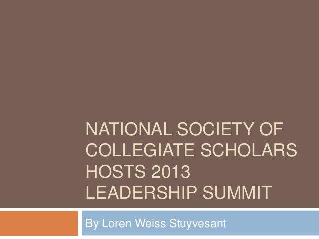 NATIONAL SOCIETY OF COLLEGIATE SCHOLARS HOSTS 2013 LEADERSHIP SUMMIT By Loren Weiss Stuyvesant
