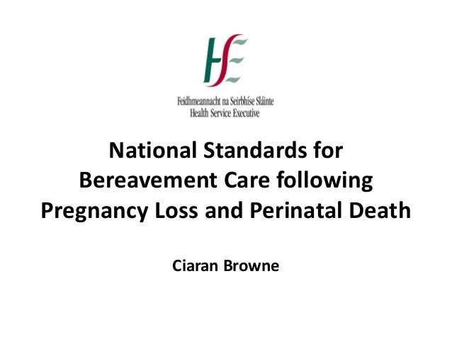National Standards for Bereavement Care following Pregnancy Loss and Perinatal Death Ciaran Browne