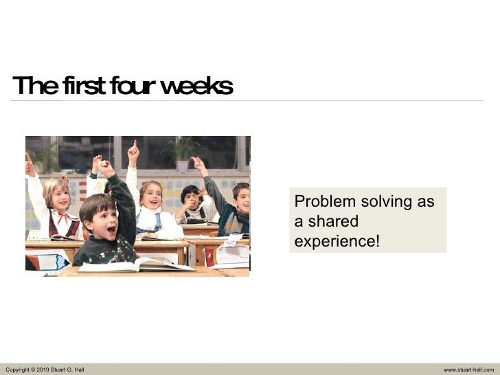 The first four weeks Problem solving as a shared experience!