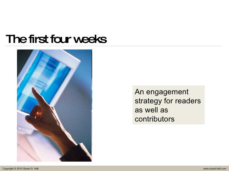 The first four weeks An engagement strategy for readers as well as contributors