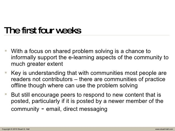 The first four weeks <ul><li>With a focus on shared problem solving is a chance to informally support the e-learning aspec...