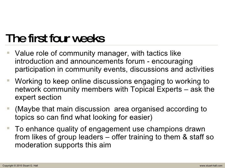 The first four weeks <ul><li>Value role of community manager, with tactics like introduction and announcements forum - enc...