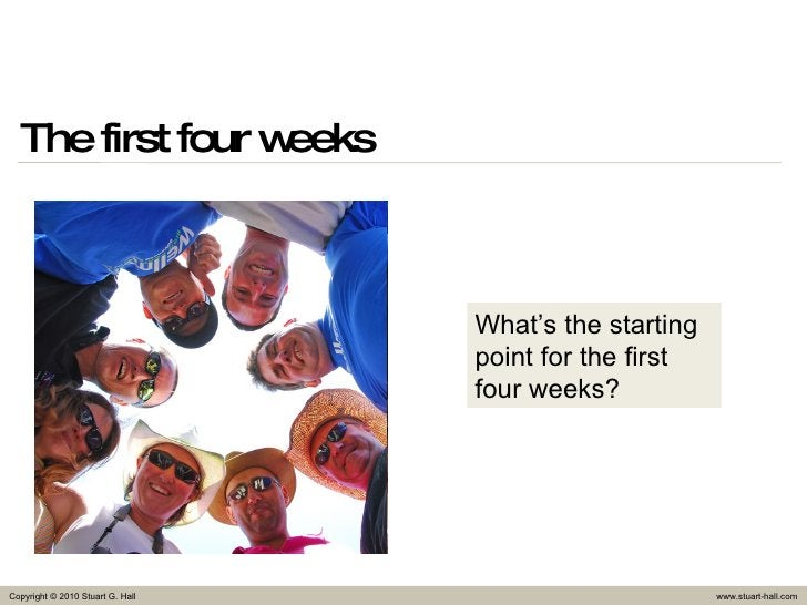 The first four weeks What's the starting point for the first four weeks?