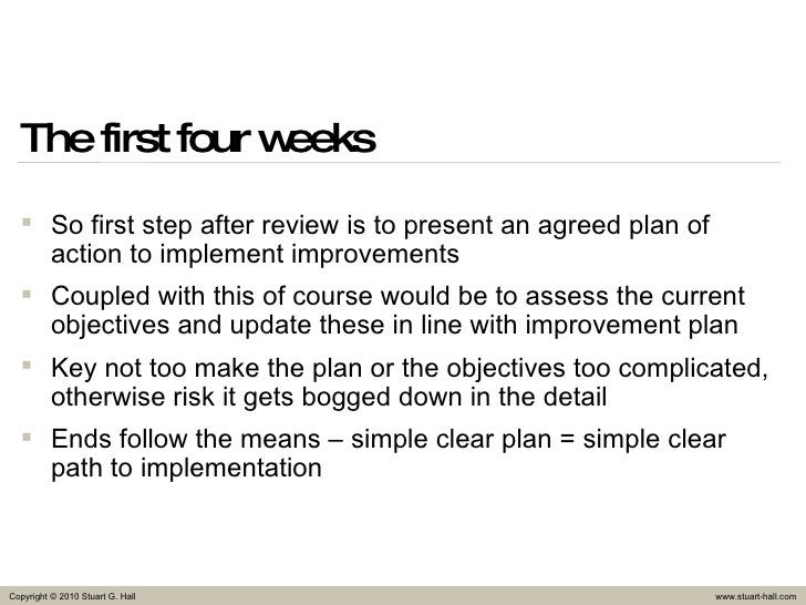 The first four weeks <ul><li>So first step after review is to present an agreed plan of action to implement improvements <...