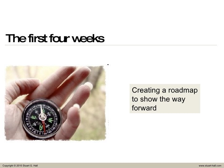 The first four weeks Creating a roadmap to show the way forward