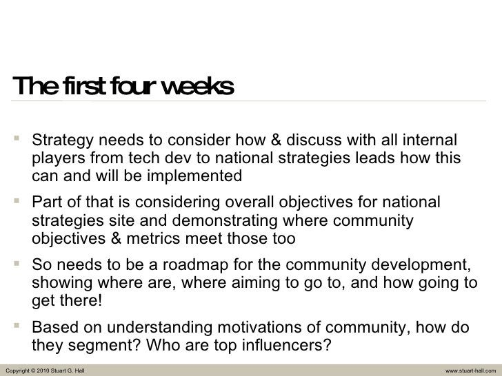 The first four weeks <ul><li>Strategy needs to consider how & discuss with all internal players from tech dev to national ...