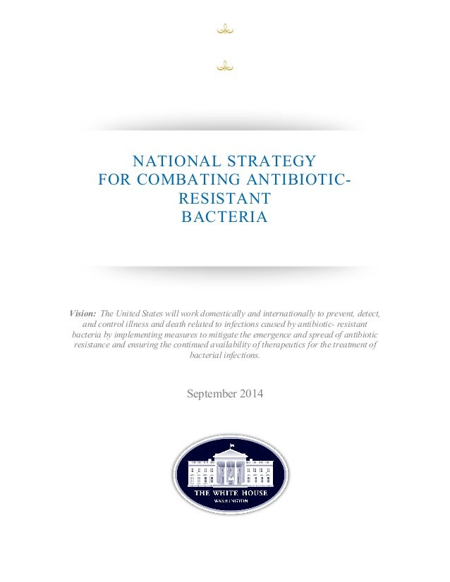 NATIONAL STRATEGY  FOR COMBATING ANTIBIOTIC-RESISTANT  BACTERIA  Vision: The United States will work domestically and inte...