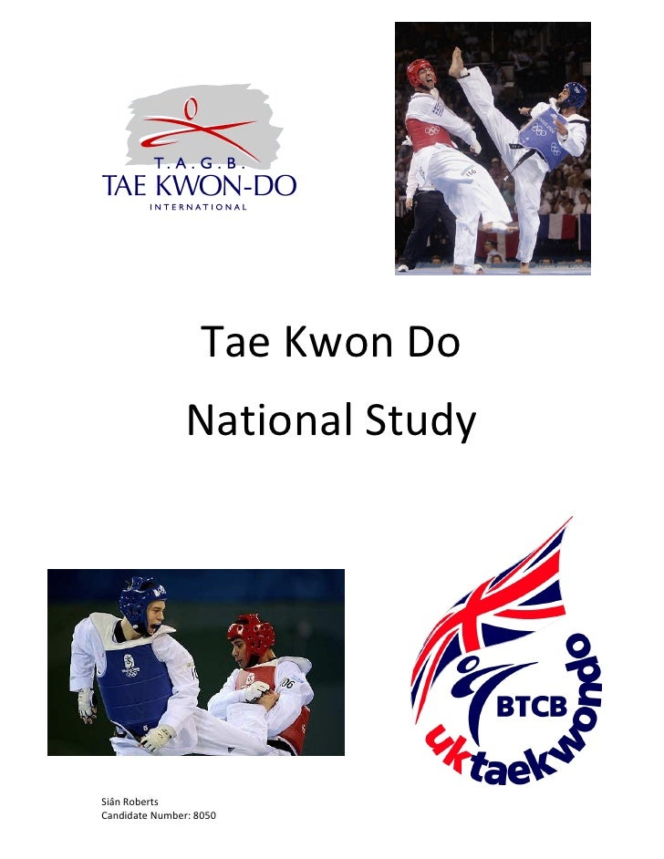 Tae Kwon Do                National StudySiân RobertsCandidate Number: 8050