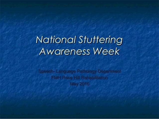 National Stuttering Awareness Week Speech- Language Pathology Department FMH Rose Hill Rehabilitation May 2010