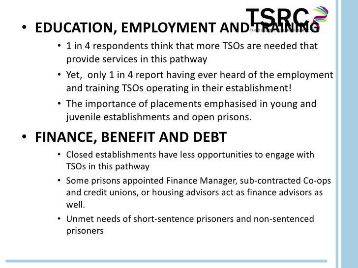 • EDUCATION, EMPLOYMENT AND TRAINING    • 1 in 4 respondents think that more TSOs are needed that      provide services in...