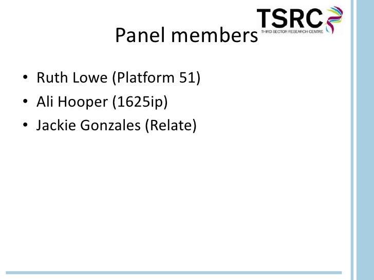 Panel members• Ruth Lowe (Platform 51)• Ali Hooper (1625ip)• Jackie Gonzales (Relate)
