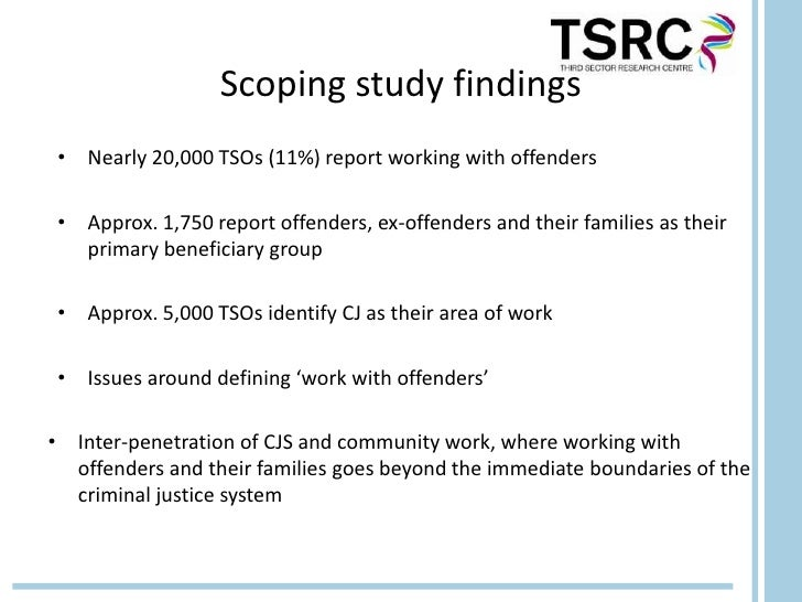 Scoping study findings • Nearly 20,000 TSOs (11%) report working with offenders • Approx. 1,750 report offenders, ex-offen...