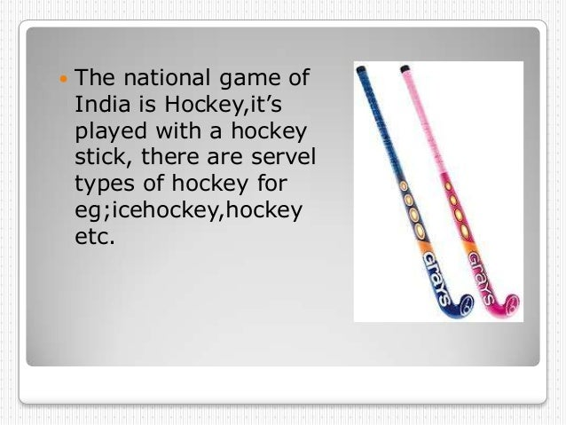    The national game of    India is Hockey,it's    played with a hockey    stick, there are servel    types of hockey for...