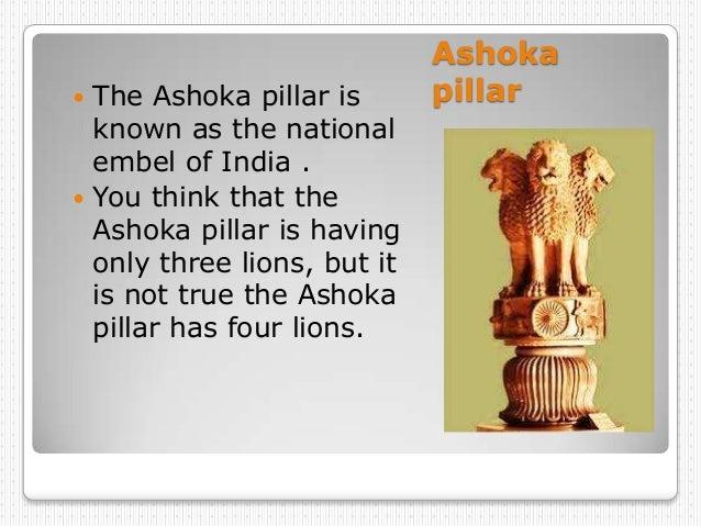Ashoka The Ashoka pillar is       pillar  known as the national  embel of India . You think that the  Ashoka pillar is h...