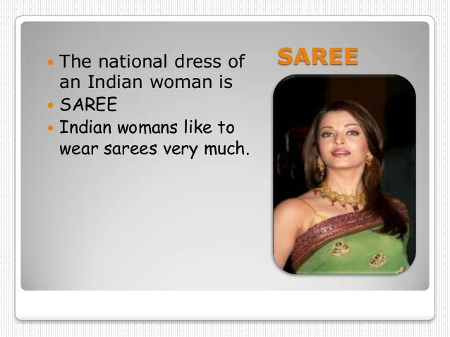  The national dress of    SAREE  an Indian woman is SAREE Indian womans like to  wear sarees very much.