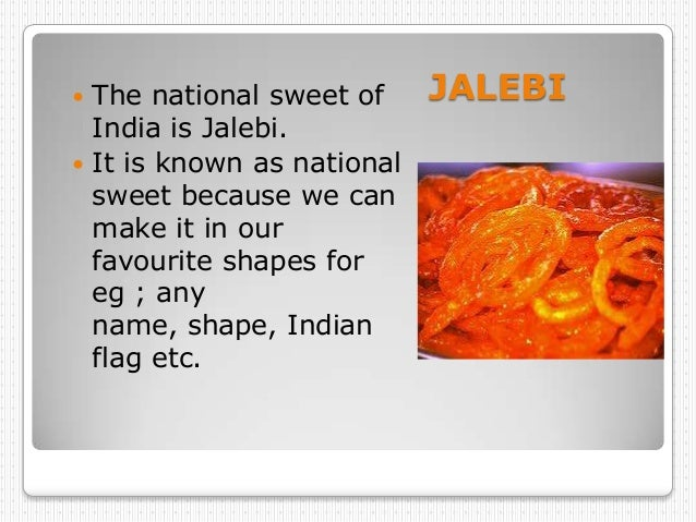  The national sweet of     JALEBI  India is Jalebi. It is known as national  sweet because we can  make it in our  favou...