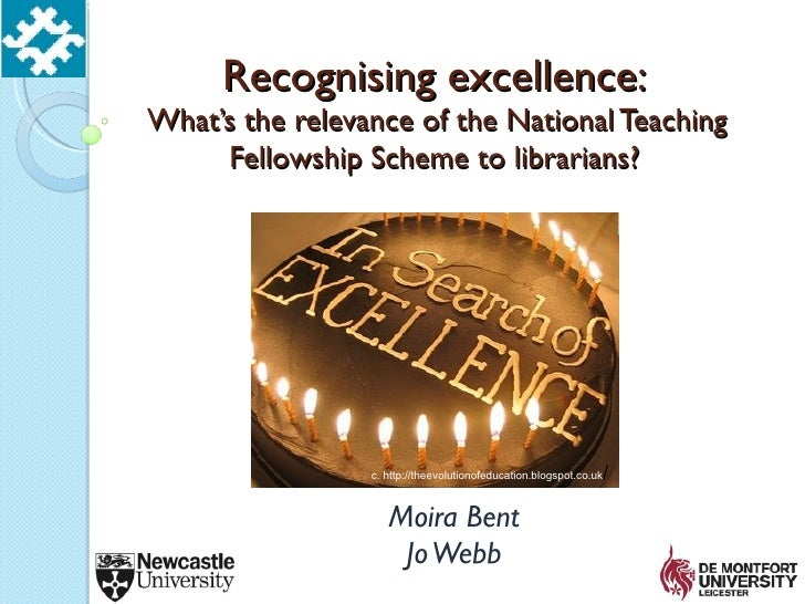 Recognising excellence:What's the relevance of the National Teaching     Fellowship Scheme to librarians?                 ...