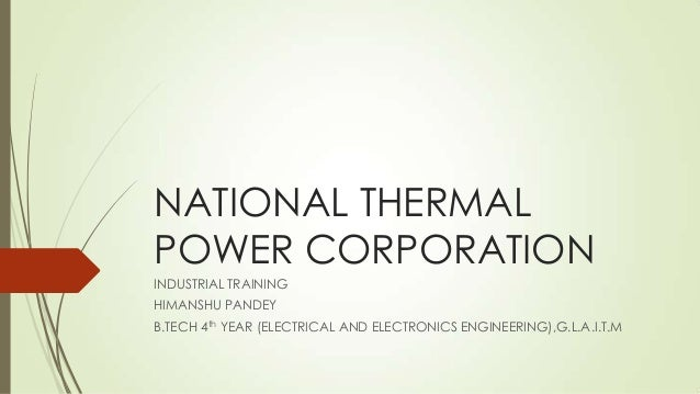 NATIONAL THERMAL POWER CORPORATION INDUSTRIAL TRAINING HIMANSHU PANDEY B.TECH 4th YEAR (ELECTRICAL AND ELECTRONICS ENGINEE...