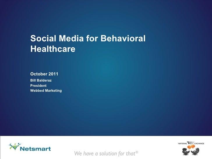 Social Media for Behavioral Healthcare October 2011 Bill Balderaz President Webbed Marketing