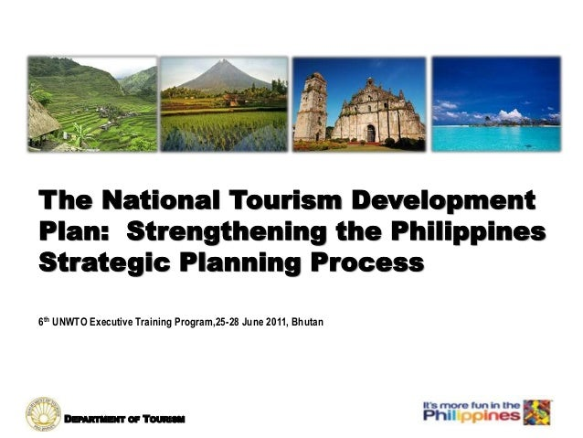 DEPARTMENT OF TOURISM The National Tourism Development Plan: Strengthening the Philippines Strategic Planning Process 6th ...