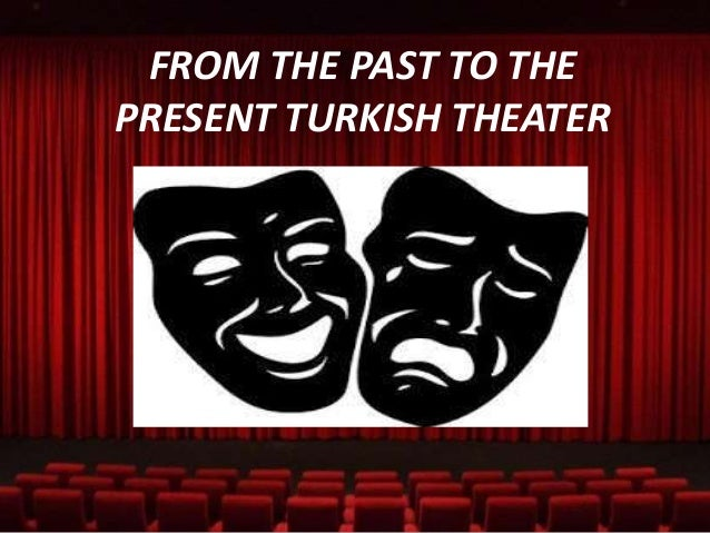 FROM THE PAST TO THE PRESENT TURKISH THEATER