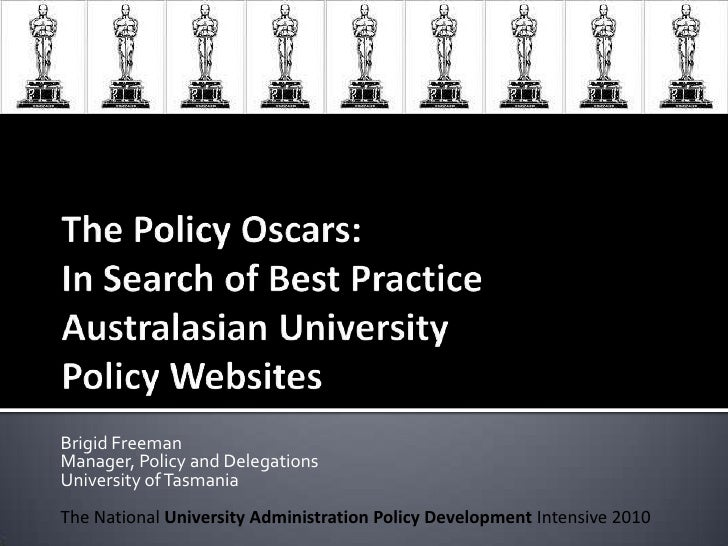 The Policy Oscars: In Search of Best Practice Australasian University Policy Websites<br />Brigid Freeman<br />Manager, Po...