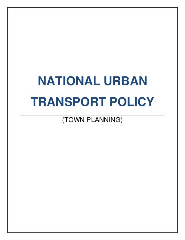 NATIONAL URBAN TRANSPORT POLICY (TOWN PLANNING)