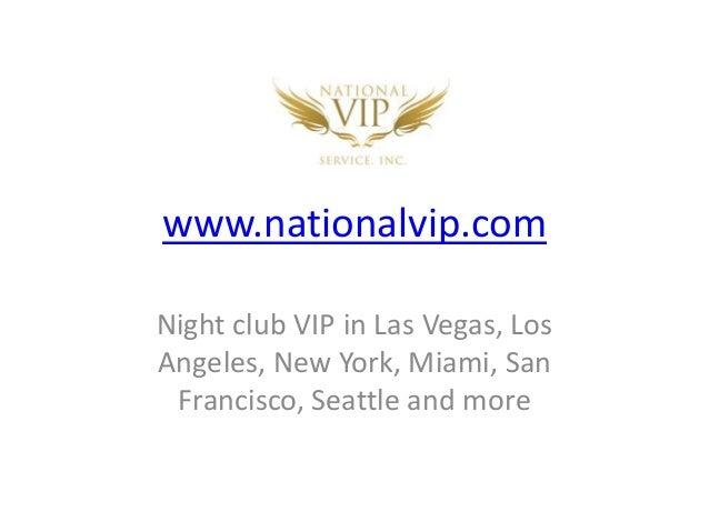 www.nationalvip.comNight club VIP in Las Vegas, LosAngeles, New York, Miami, SanFrancisco, Seattle and more