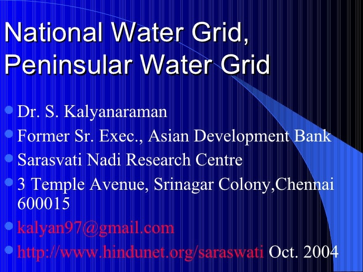 National Water Grid, Peninsular Water Grid <ul><li>Dr. S. Kalyanaraman </li></ul><ul><li>Former Sr. Exec., Asian Developme...