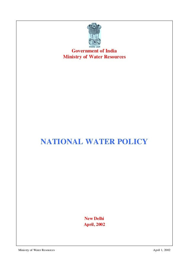 Ministry of Water Resources April 1, 2002 Government of India Ministry of Water Resources NATIONAL WATER POLICY New Delhi ...