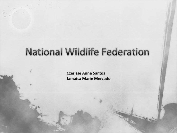 National Wildlife Federation<br />Czerisse Anne Santos<br />Jamaica Marie Mercado<br />