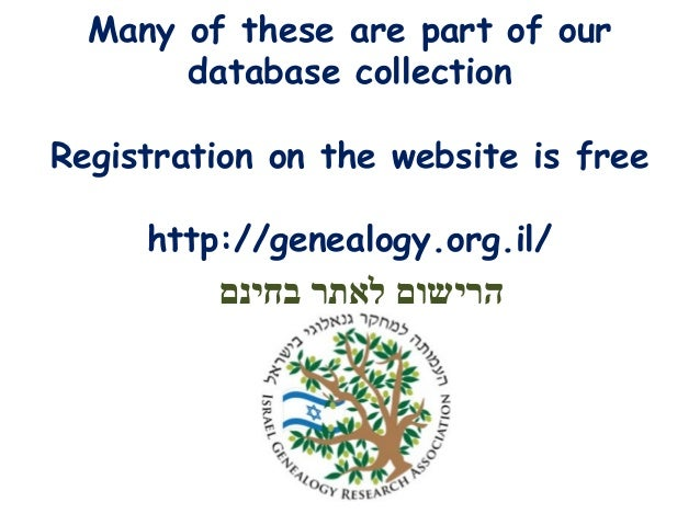 Many of these are part of our database collection Registration on the website is free http://genealogy.org.il/  הרישום לא...