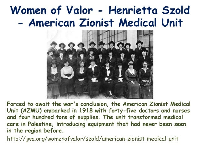 Women of Valor - Henrietta Szold - American Zionist Medical Unit  Forced to await the war's conclusion, the American Zioni...