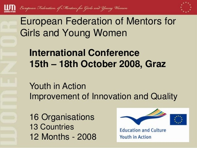 European Federation of Mentors forGirls and Young Women  International Conference  15th – 18th October 2008, Graz  Youth i...