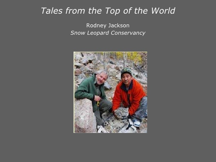 Tales from the Top of the World Rodney Jackson Snow Leopard Conservancy