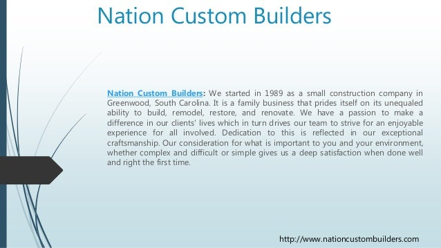 Nation Custom Builders Nation Custom Builders: We started in 1989 as a small construction company in Greenwood, South Caro...