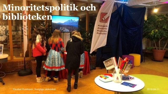 Minoritetspolitik och biblioteken Elisabet Rundqvist, Kungliga biblioteket 2018-04-11