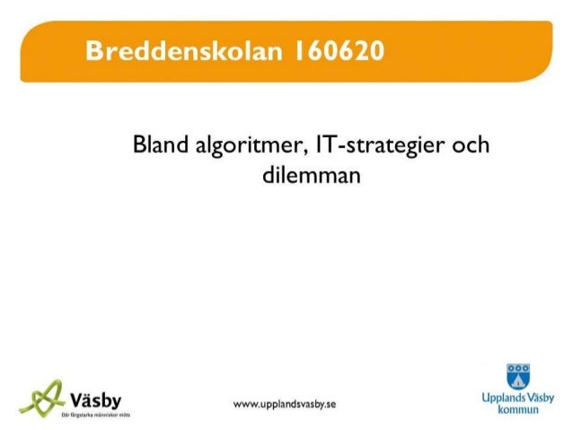 Breddenskolan 160620 Bland algoritmer, IT-strategier och dilemman Per Falk (@perfal) -Väsby Lärlabb