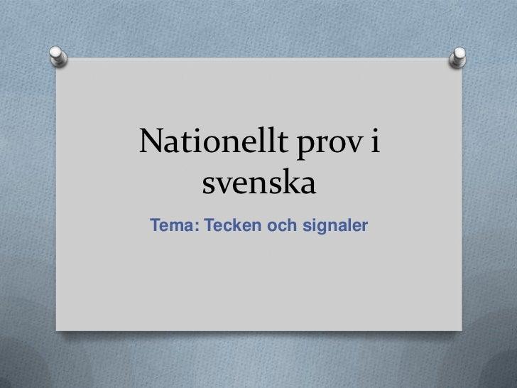 Nationellt prov i svenska<br />Tema: Tecken och signaler<br />