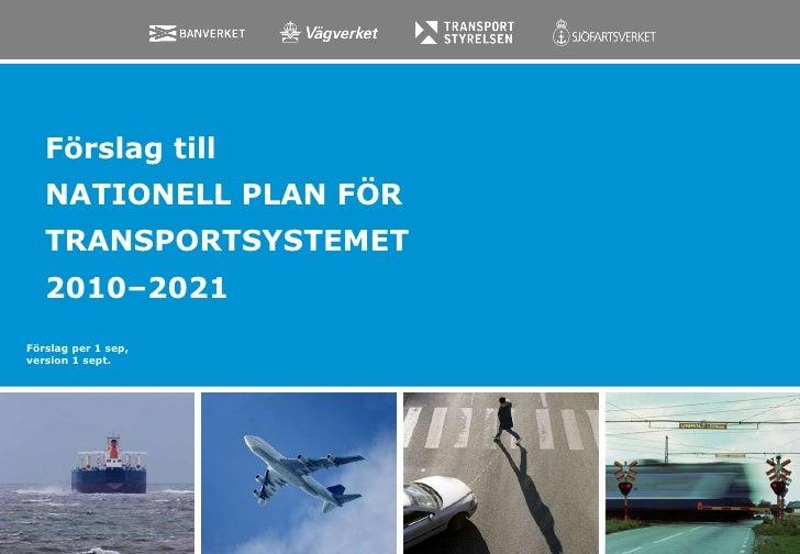 Förslag till NATIONELL PLAN FÖR TRANSPORTSYSTEMET  2010–2021 Förslag per 1 sep,  version 1 sept.