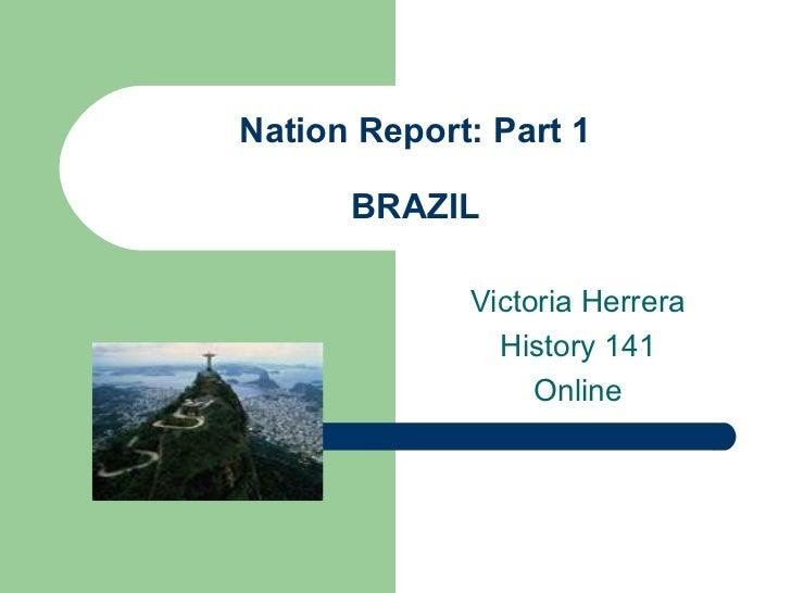 Nation Report: Part 1 BRAZIL Victoria Herrera History 141 Online